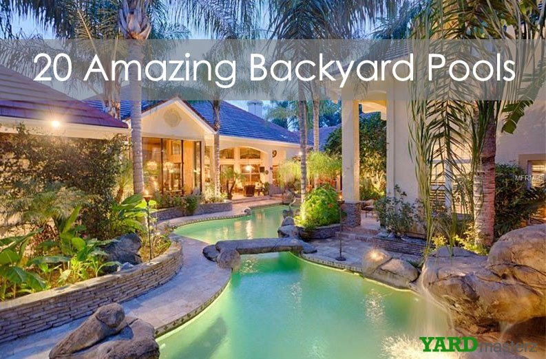 Most Amazing Backyards 20 amazing backyard pool designs - yardmasterz